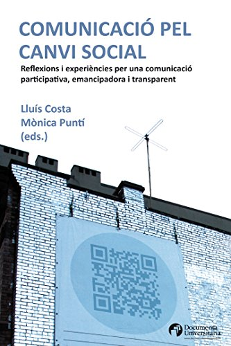 Comunicació pel canvi social. Reflexions i experiències per una comunicació participativa, emancipadora i transparent (Comunicació i societat) por Mònica Puntí Brun Lluís Costa Fernández