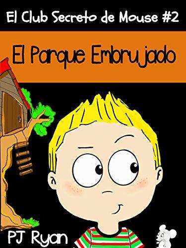 El Club Secreto de Mouse #2: El Parque Embrujado (un cuento divertido para niños entre 9-12 años) (Spanish Edition)
