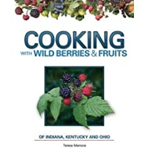 Cooking with Wild Berries & Fruits of Indiana, Kentucky and Ohio by Teresa Marrone (2011) Spiral-bound