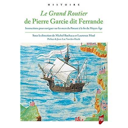Le Grand Routier de Pierre Garcie dit Ferrande: Instructions pour naviguer sur les mers du Ponant à la fin du Moyen Âge. Préface de Jean-Luc Vand den Heede