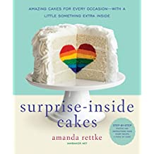 Surprise-Inside Cakes: Amazing Cakes for Every Occasion--with a Little Something Extra Inside