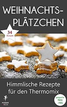 Weihnachtsplätzchen - Himmlische Rezepte für den Thermomix: Geeignet für TM31 und TM5 (mixipixi eBook)