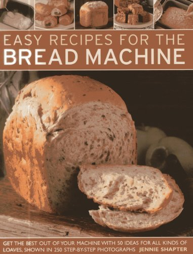 Easy Recipes for the Bread Machine: Get the Best Out of Your Bread Machine with 50 Ideas for all Kinds of Loaves, Shown in 250 Step-by-Step Photographs by Jennie Shapter (2014-01-07)