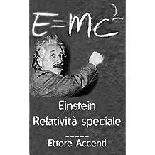 Einstein: Relatività Speciale: Quasi-divulgativa, con biografie di 16 scienziati (Panoramica scientifica dell'Universo Vol. 2)