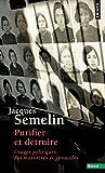 Purifier et détruire - Usages politiques des massacres et génocides