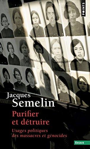 Purifier et détruire - Usages politiques des massacres et génocides par Jacques Semelin