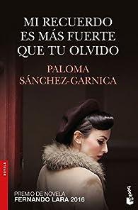 Mi recuerdo es más fuerte que tu olvido par Paloma Sánchez-Garnica