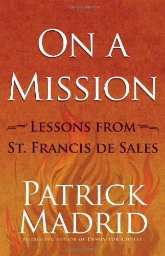 On a Mission: Lessons from St. Francis de Sales by Patrick Madrid (2013-09-04)