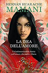 LA DEA DELL'AMORE: Un'indimenticabile storia sciamanica sull'amore che cura e libera (Italian Edition)