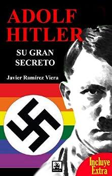 Adolf Hitler, su gran secreto (Incluye un capítulo de El crimen internacional) (Spanish Edition) von [Viera, Javier Ramirez]
