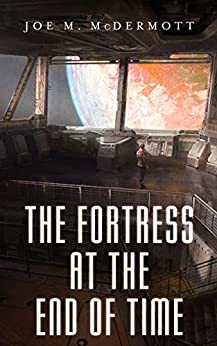 The Fortress at the End of Time by [McDermott, Joe M.]