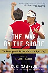 The War by the Shore: The Incomparable Drama of the 1991 Ryder Cup by Curt Sampson (2013-08-06)