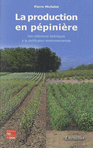 La production en pépinière : Des références techniques à la certification environnementale par Pierre Michelot