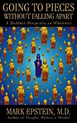 Going to Pieces Without Falling Apart: A Buddhist Perspective On Wholeness by Mark Epstein (1999-02-15)