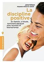 La discipline positive - En famille, à l'école, comment éduquer avec fermeté et bienveillance de Jane Nelsen