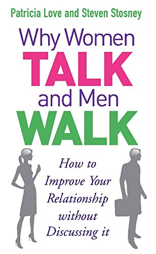 Why Women Talk and Men Walk: How to Improve Your Relationship Without Discussing It
