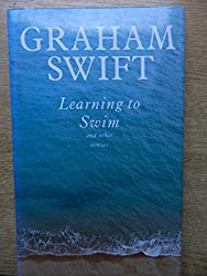 Learning to Swim and Other Stories by Graham Swift (1993-02-12)