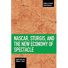 NASCAR, Sturgis, and the New Economy of Spectacle (Studies in Critical Social Sciences)