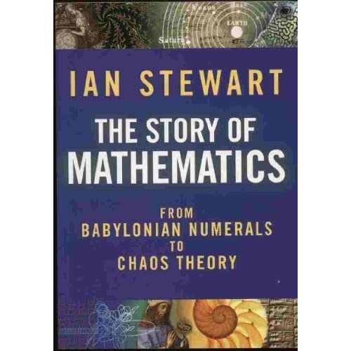 The Story Of Mathematics: From Babylonian Numerals To Chaos Theory by Ian Stewart (2008-07-31)