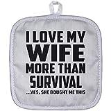 Topfhalter für Ehemann,I Love My Wife More Than Survival .Yes, She Bought Me This – Topflappen, hitzebeständiger Topflappen, Einzigartige Geschenkidee für Geburtstag, Männer, Liebhaber