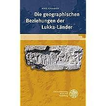 Die geographischen Beziehungen der Lukka-Länder (Texte der Hethiter)