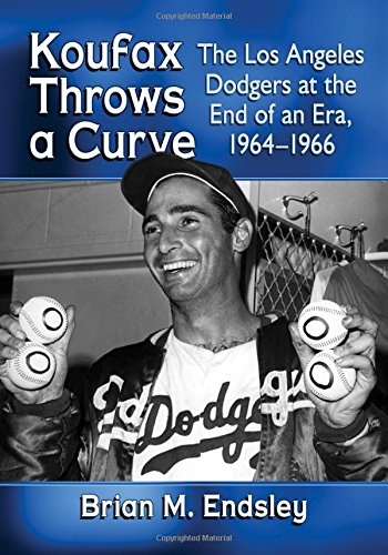 Koufax Throws a Curve: The Los Angeles Dodgers at the End of an Era, 1964-1966 (Pitcher Dodgers)