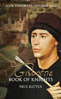 Gisborne: Book of Knights (The Gisborne Saga 2) by [Batten, Prue]