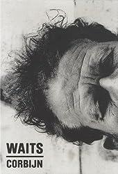 Waits/Corbijn '77-'11: Photographs by Anton Corbijn. Curiosities by Tom Waits.