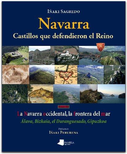 Navarra. Castillos que defendieron el Reino -tomo III-: La Navarra occidental, la frontera del mar. Álava, Bizkaia, el Duranguesado, Gipuzkoa (Ganbara)