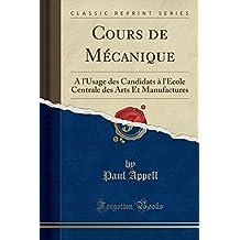 Cours de Mecanique: A L'Usage Des Candidats A L'Ecole Centrale Des Arts Et Manufactures (Classic Reprint)