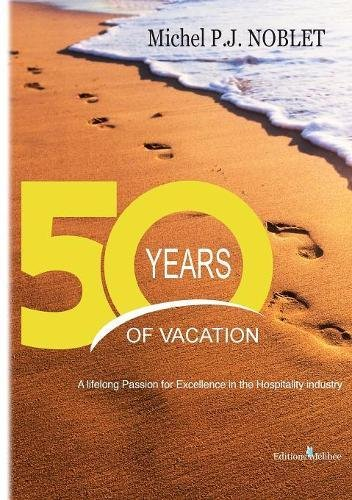 50 Years of Vacation : a Lifelong Passion for Excellence in the Hospitality Industry