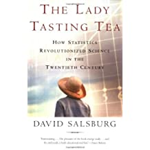 The Lady Tasting Tea: How Statistics Revolutionized Science in the Twentieth Century by David Salsburg (2002-05-01)