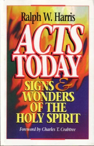 Acts Today: Signs and Wonders of the Holy Spirit by Ralph W. Harris (1998-02-02)