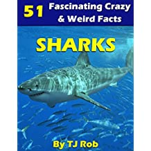 Sharks: 51 Fascinating, Crazy & Weird Facts (Age 6 and above) (Fascinating, Crazy and Weird Animal Facts Book 2)
