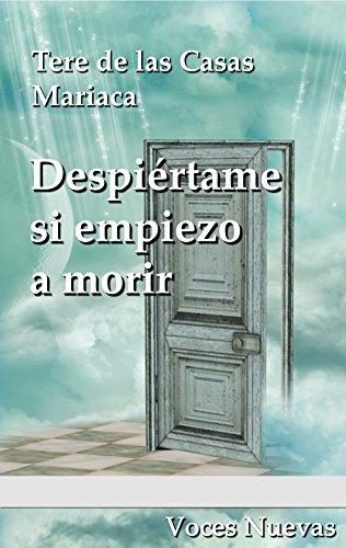Despiértame si empiezo a morir (Voces Nuevas nº 5) por Tere De las Casas Mariaca