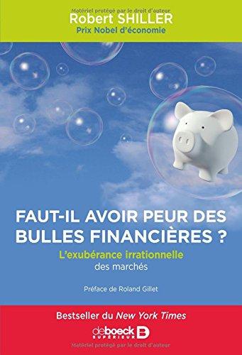 Faut-il avoir peur des bulles financières ? : L'exubérance irrationnelle des marchés par Robert Shiller