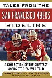Tales from the San Francisco 49ers Sideline: A Collection of the Greatest 49ers Stories Ever Told 1st edition by Craig, Roger (2012) Hardcover