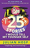 25 Stories I would tell my Younger Self: An inspiring and motivational blueprint for millennials on how their seemingly small decisions often have huge and unexpected impacts on their lives. by Dr. Julian Hosp (2015-11-28) Bild