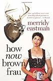 How Now Brown Frau von Merridy Eastman