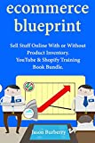 Ecommerce Blueprint: Sell Stuff Online With or Without Product Inventory. YouTube & Shopify Training Book Bundle (English Edition)