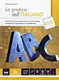 La pratica dell'italiano. Ediz. gialla. Per le Scuole superiori. Con e-book. Con espansione online