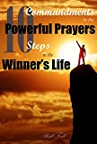 Ten Commandments of the Powerful Prayers: Ten Steps to the Winner's Life, Gaining Positive Energy, Happiness and Powerful Thinking.