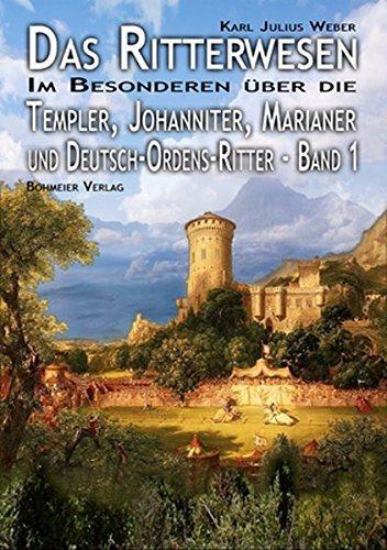 Das Ritterwesen: Band I. Im Besonderen über die Templer, Johanniter, Marianer und Deutsch-Ordens-Ritter by Karl Julius Weber (2008-07-20)
