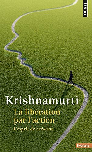 La Libération par l'action - L'esprit de création par Krishnamurti