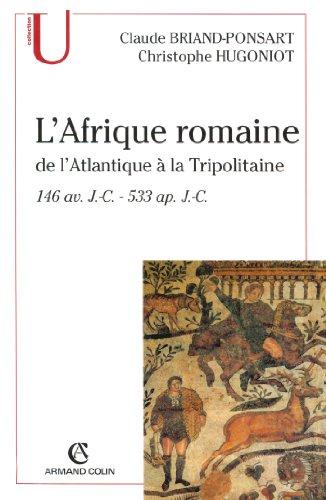 L'Afrique romaine : De l'Atlantique à la Tripolitaine - 146 av. J.-C. - 533 ap.J.-C. (Histoire)