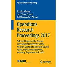Operations Research Proceedings 2017: Selected Papers of the Annual International Conference of the German Operations Research Society (GOR), Freie Universiät Berlin, Germany, September 6-8, 2017
