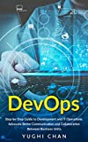 DevOps: Step-by-Step Guide of Development and IT Operations. Advocate Better Communication and Collaboration Between Business Units. (English Edition)