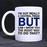Super shining Tag–Ich bin nicht wirklich ein Control Freak aber ich zeigen kann sie der richtige Weg, Dies Zu Tun, dass? Weiß Keramik Material Magical Kaffee Tasse–313ml sizes-two Seiten