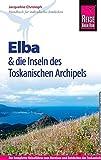 Reise Know-How Elba und die anderen Inseln des Toskanischen Archipels: Reiseführer für individuelles Entdecken - Jacqueline Christoph