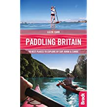 Paddling Britain: 50 Best Places to Explore by SUP, Kayak & Canoe (Bradt Travel Guides (Bradt on Britain))